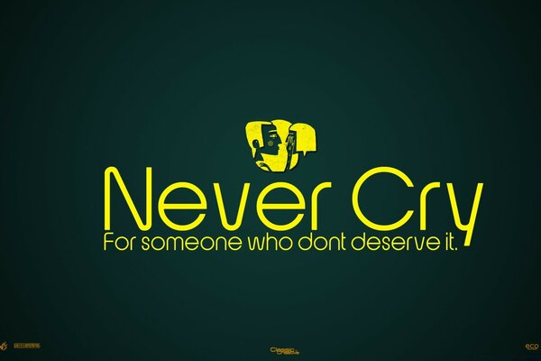 Never Cry For Someone Who Dont Deserve It