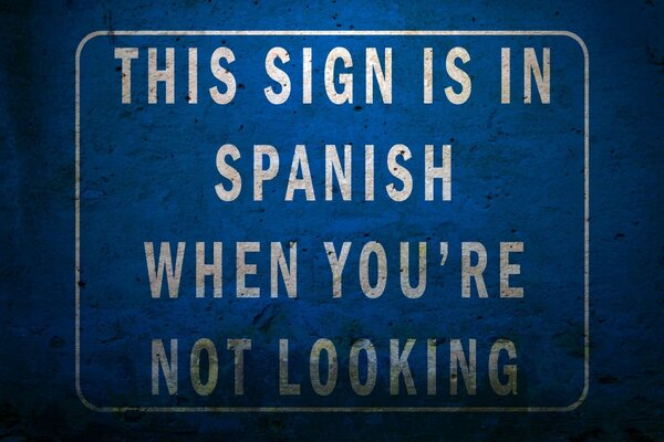 This Sign Is In Spanish When You re Not Looking